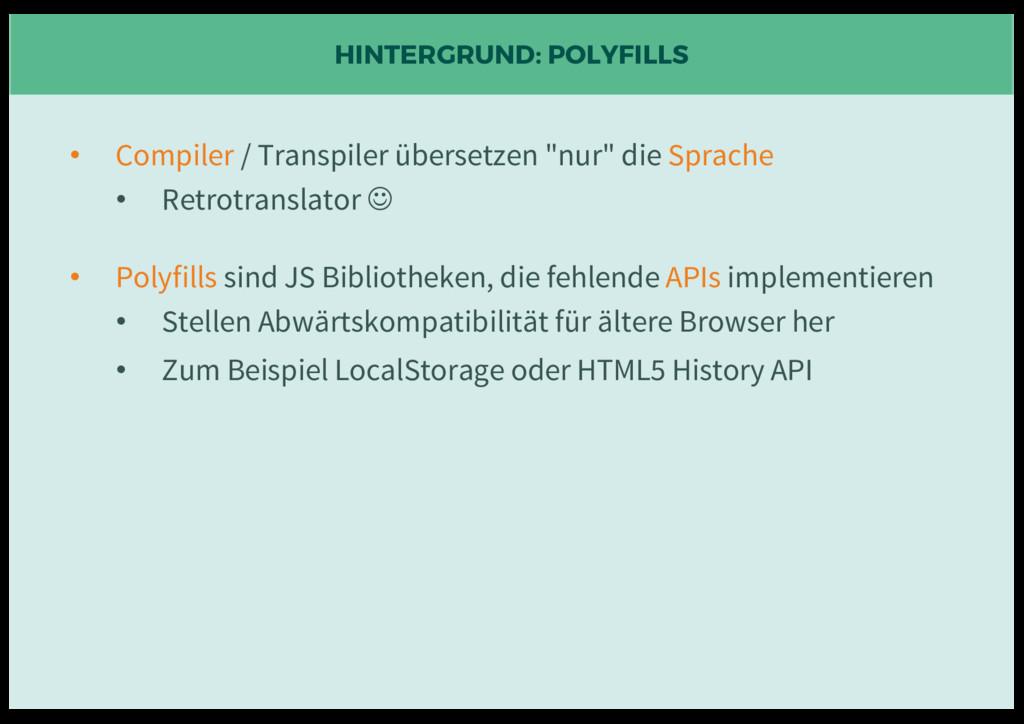 HINTERGRUND: POLYFILLS • Compiler / Transpiler ...