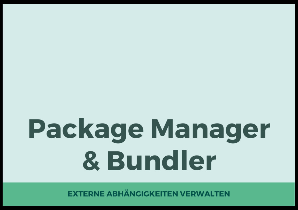 Package Manager & Bundler EXTERNE ABHÄNGIGKEITE...