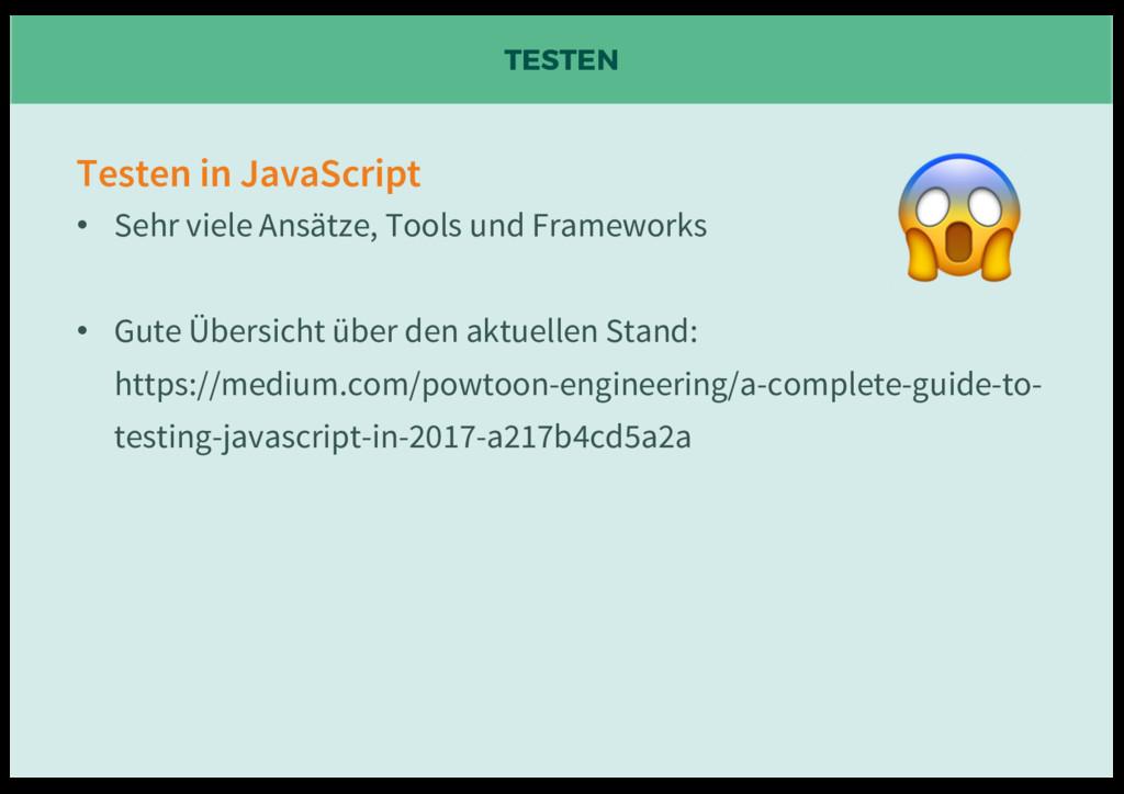 TESTEN Testen in JavaScript • Sehr viele Ansätz...