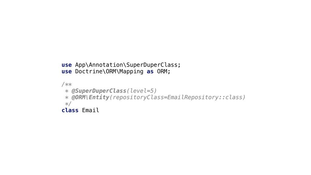 use App\Annotation\SuperDuperClass; use Doctrin...