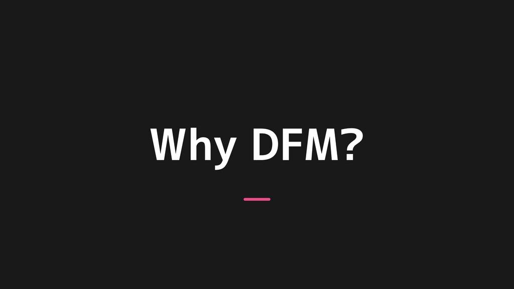 Why DFM?