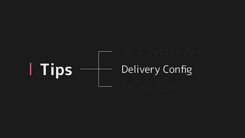 Tips Delivery Config Jacoco Config R8 & DataBindi...