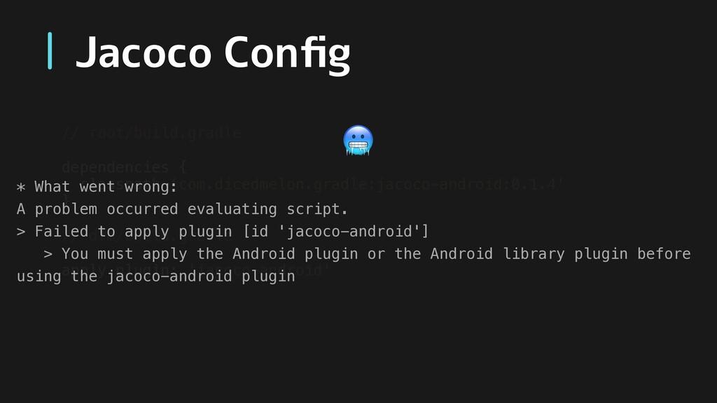 Jacoco Config // root/build.gradle dependencies ...