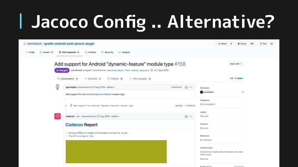 Jacoco Config .. Alternative?