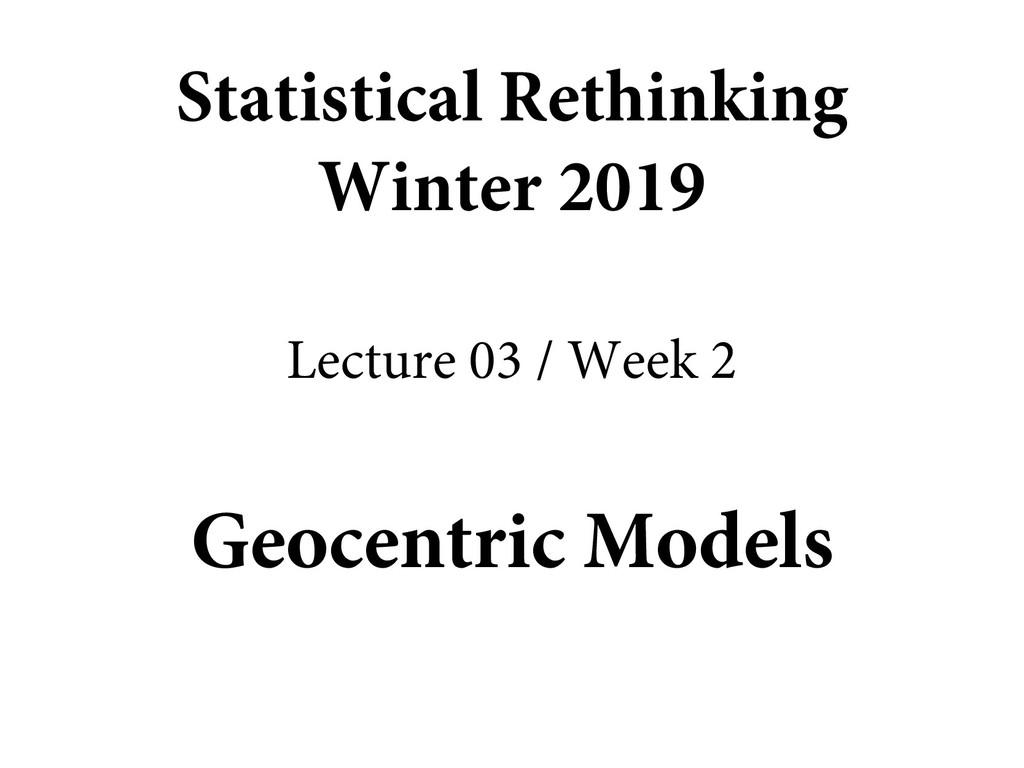 Geocentric Models Statistical Rethinking Winter...