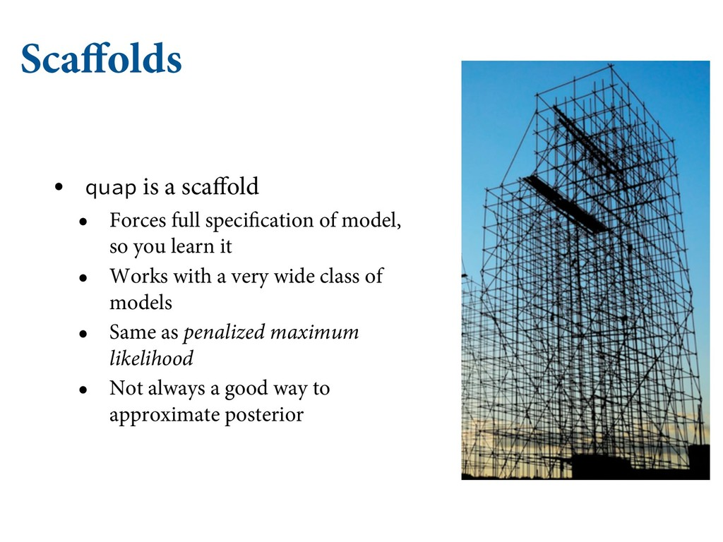 Scaffolds • quap is a scaffold • Forces full sp...