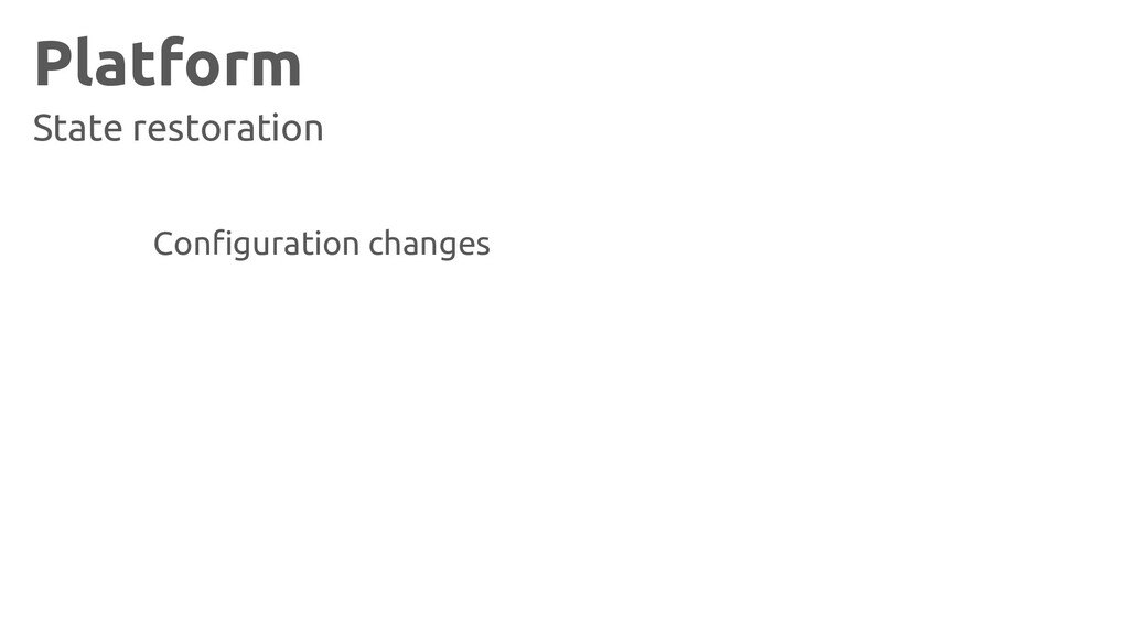 Platform State restoration Configuration changes
