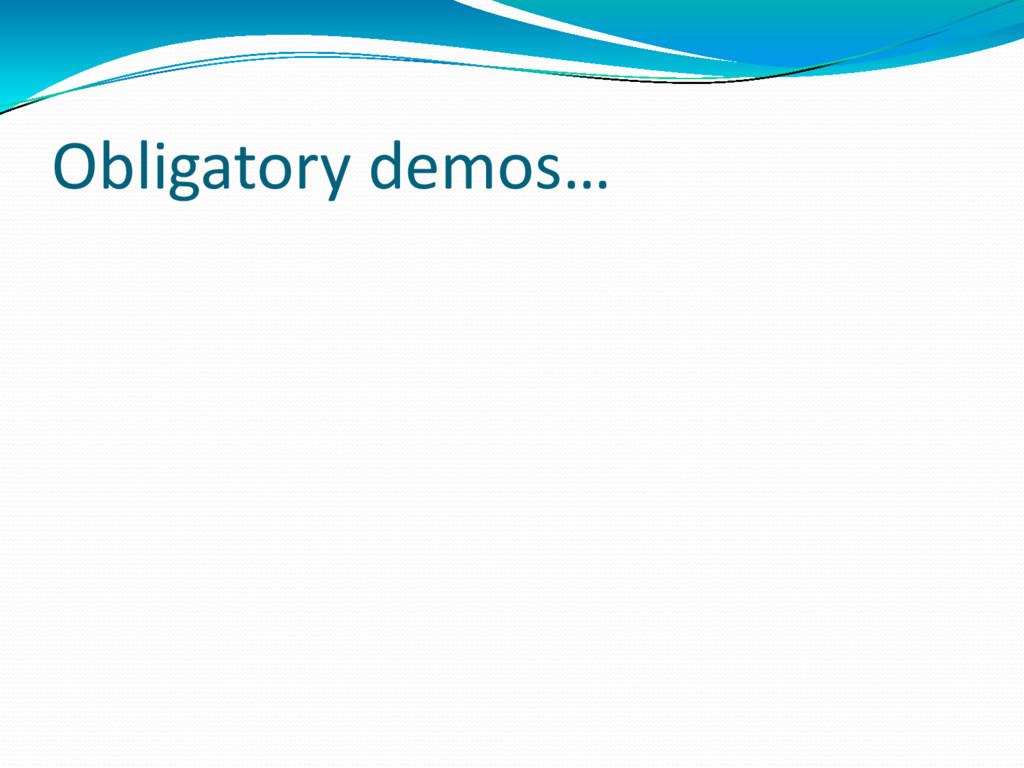 Obligatory demos…