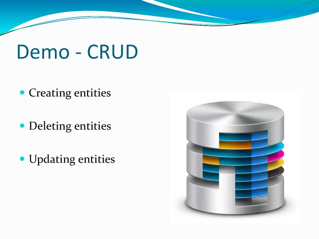 Demo - CRUD  Creating entities  Deleting enti...