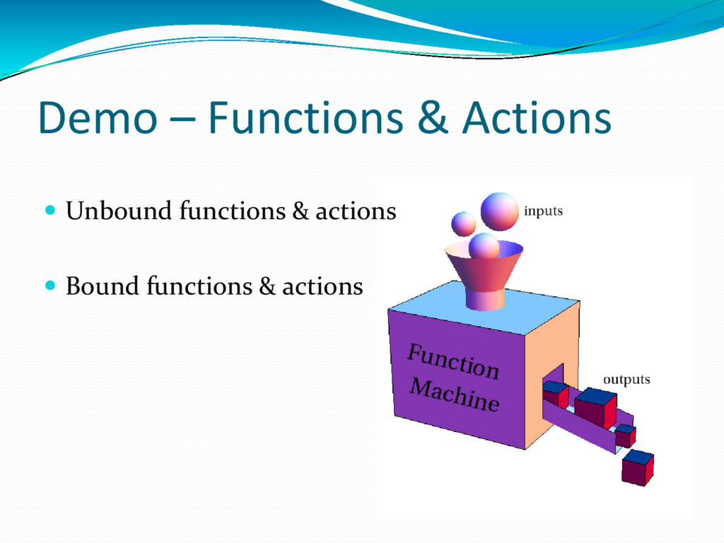 Demo – Functions & Actions  Unbound functions ...