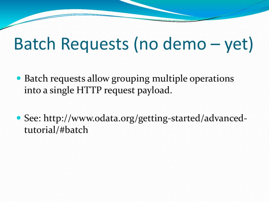 Batch Requests (no demo – yet)  Batch requests...