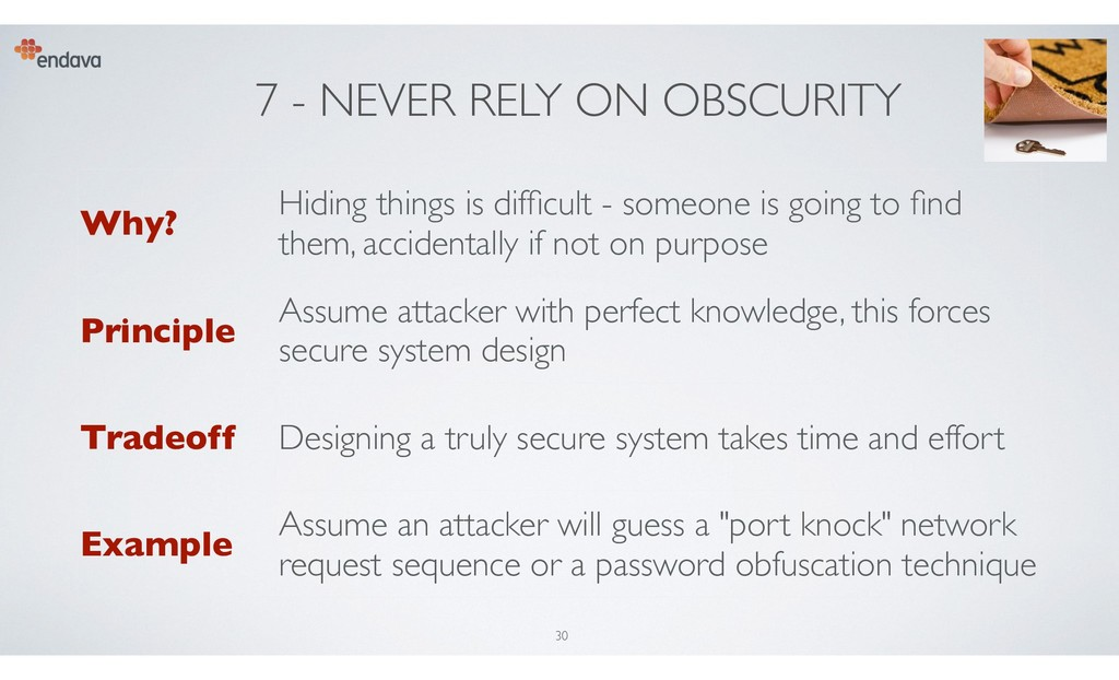 7 - NEVER RELY ON OBSCURITY Why? Hiding things ...