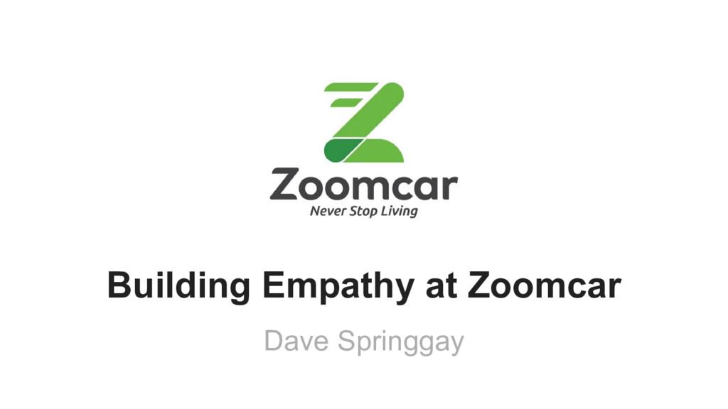 Building Empathy at Zoomcar Dave Springgay