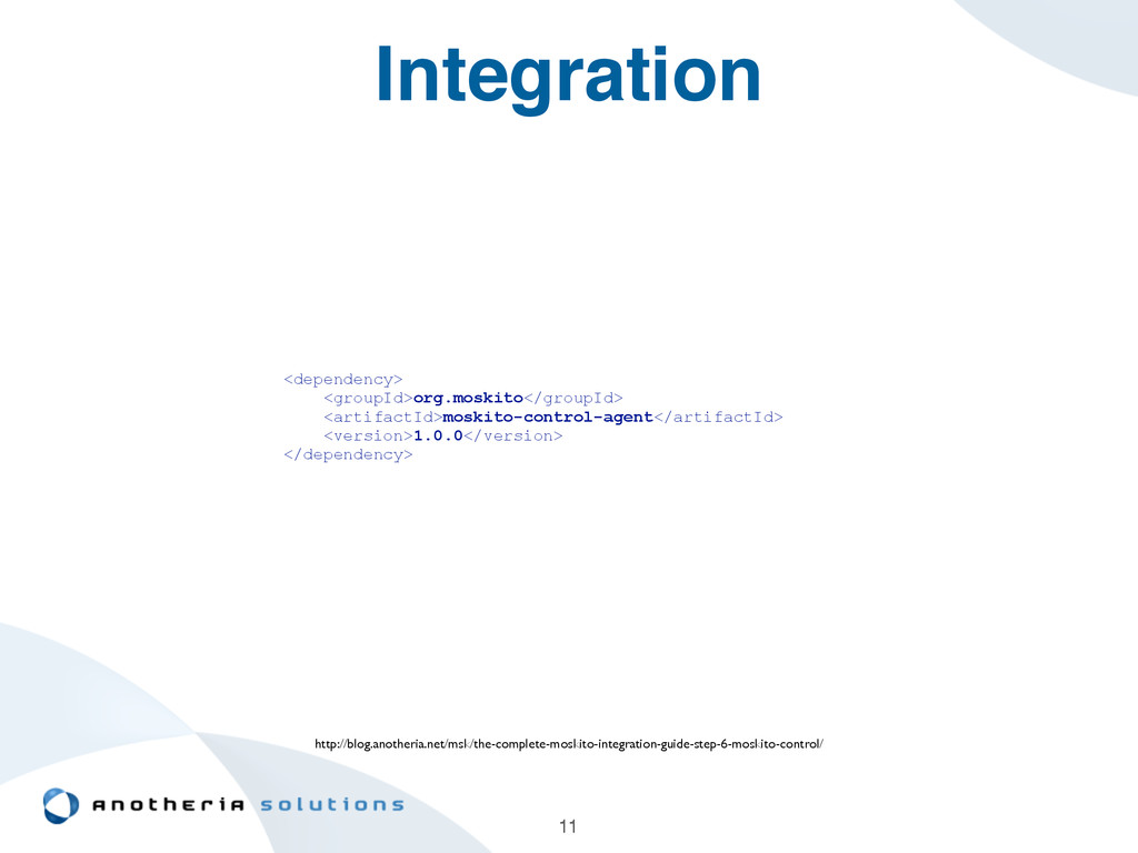 Integration 11 <dependency> <groupId>org.moskit...