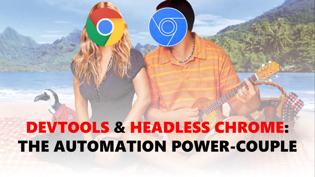 DEVTOOLS & HEADLESS CHROME: THE AUTOMATION POWE...