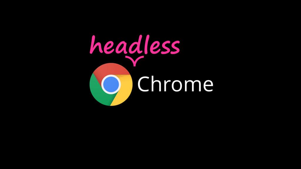 Chrome headless