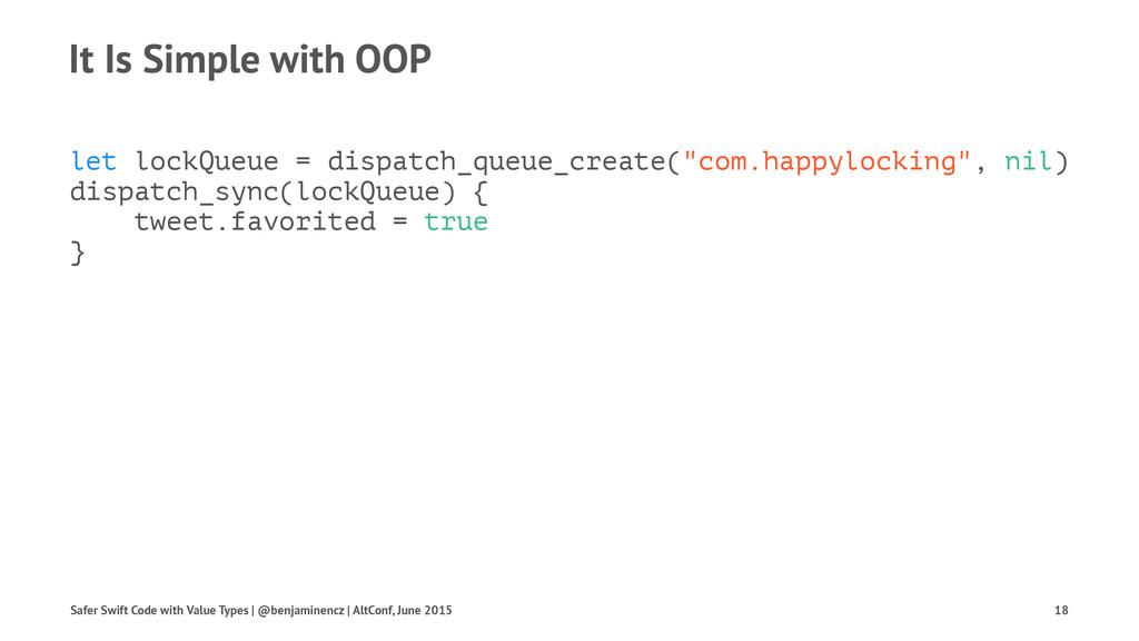 It Is Simple with OOP let lockQueue = dispatch_...