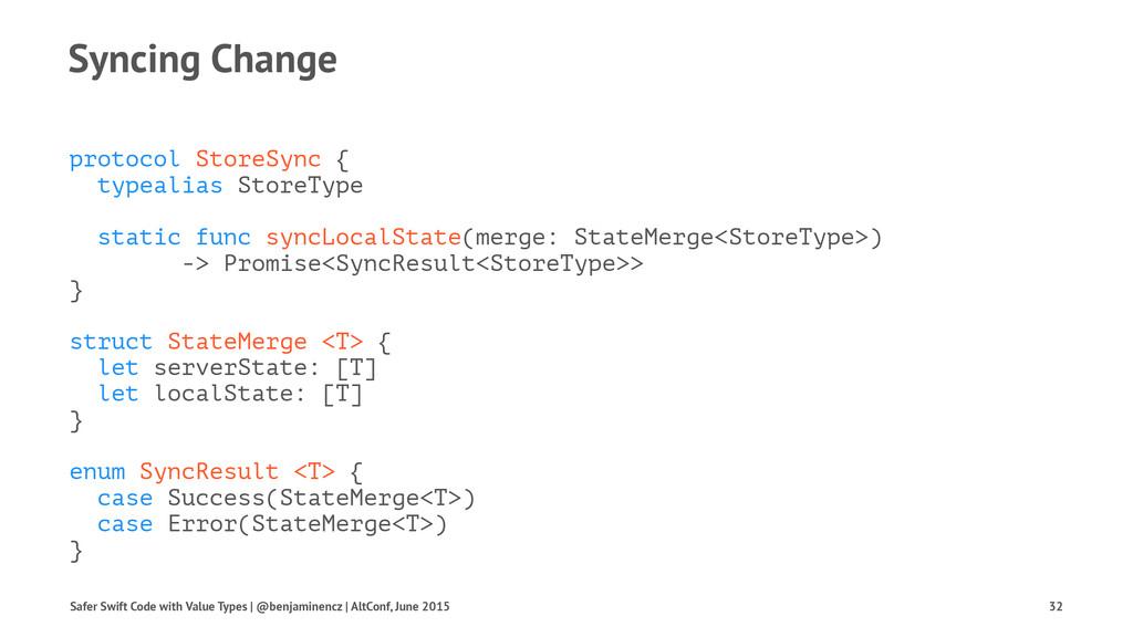 Syncing Change protocol StoreSync { typealias S...