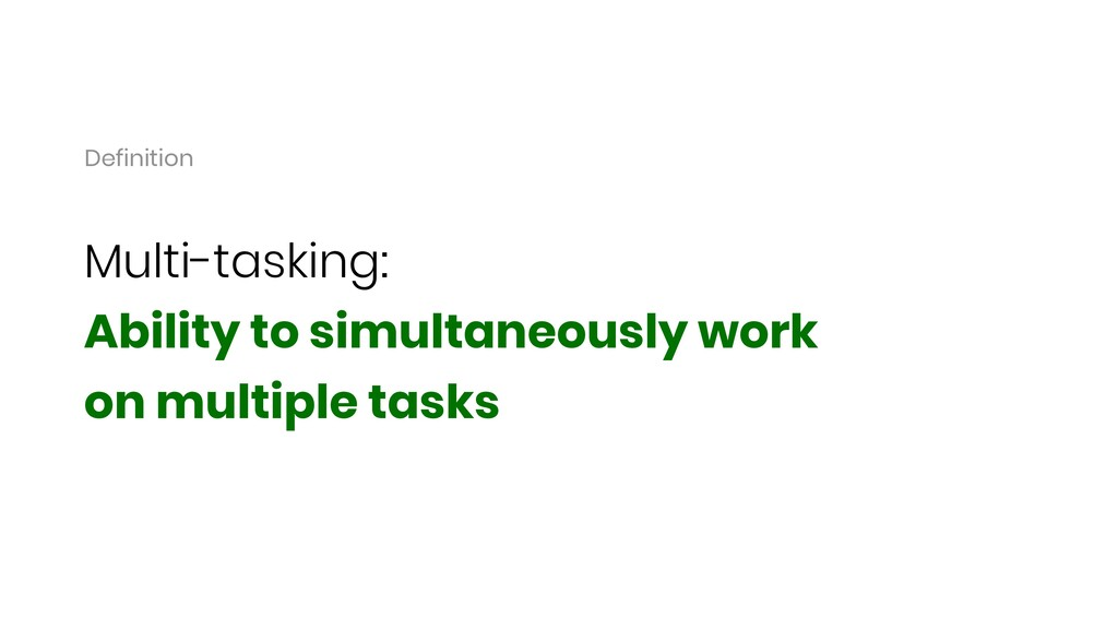 Multi-tasking: Ability to simultaneously work o...
