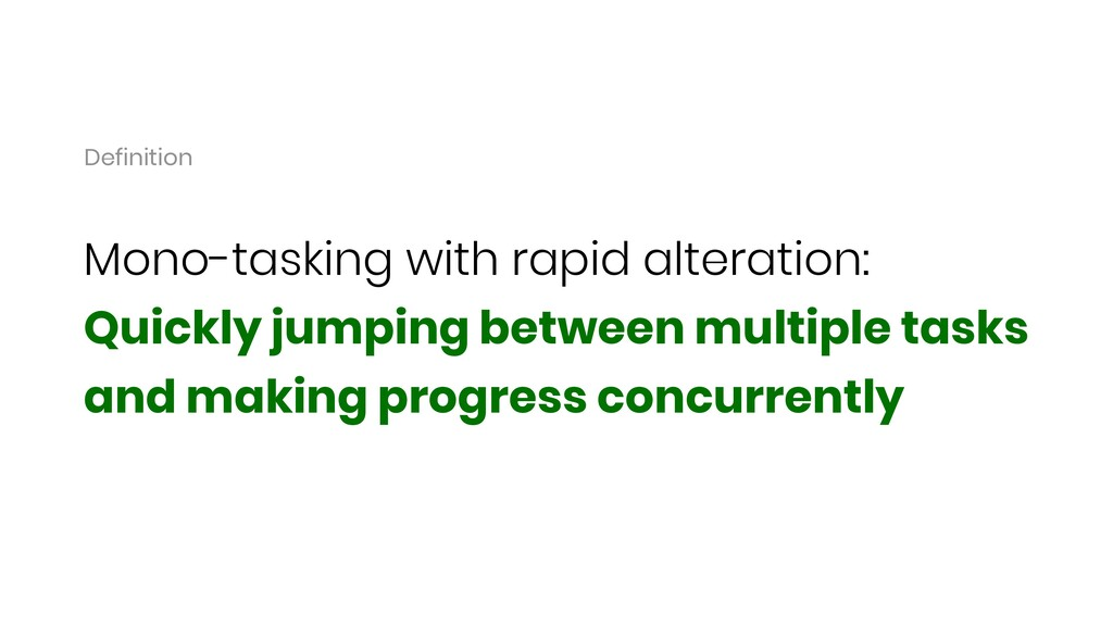 Mono-tasking with rapid alteration: Quickly jum...