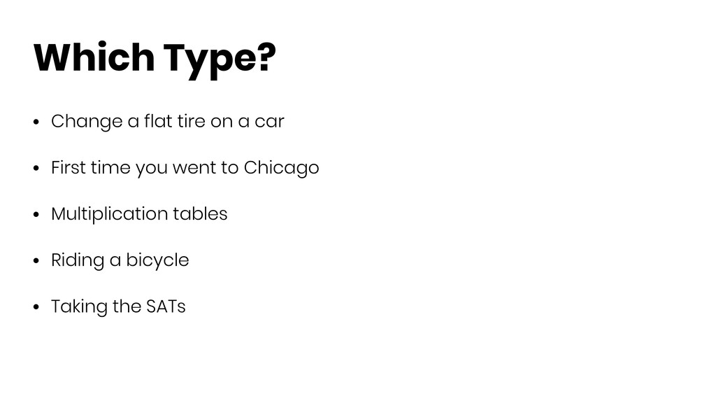 Which Type? • Change a flat tire on a car • Fir...
