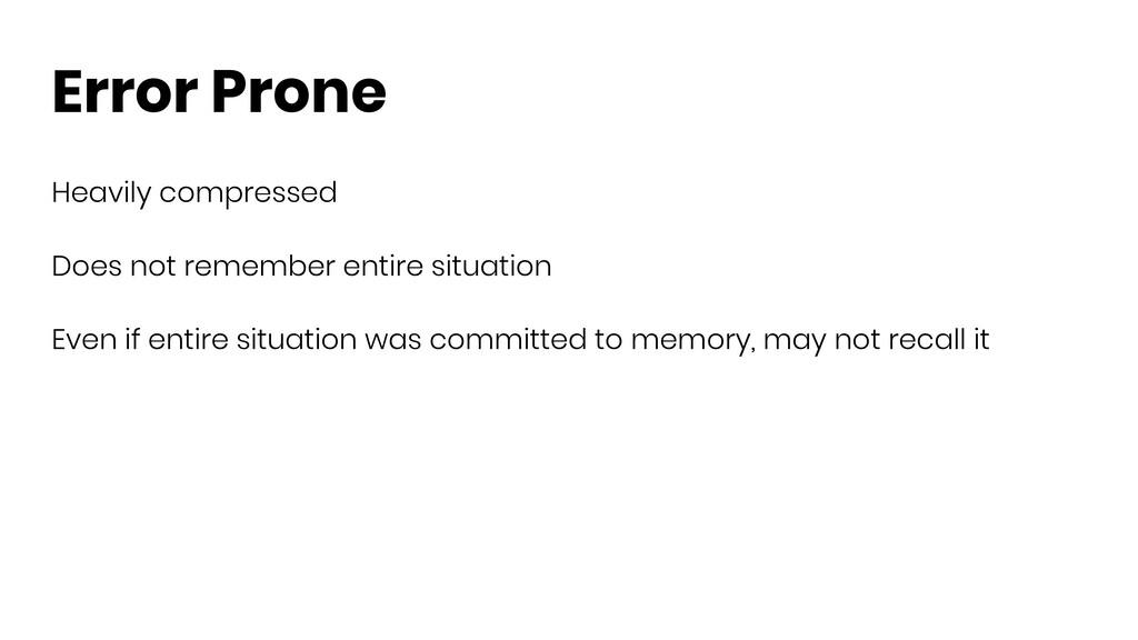 Error Prone Heavily compressed Does not remembe...
