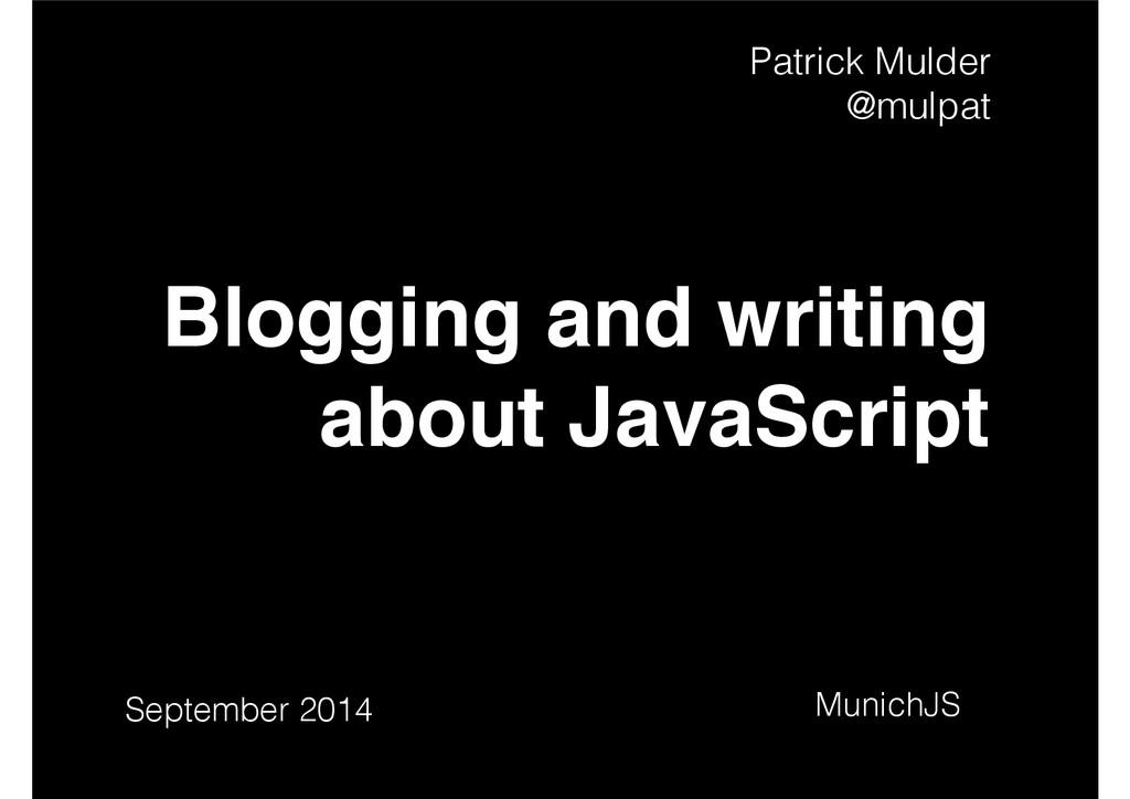 Blogging and writing about JavaScript MunichJS ...