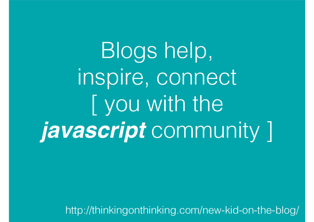 Blogs help, inspire, connect [ you with the jav...