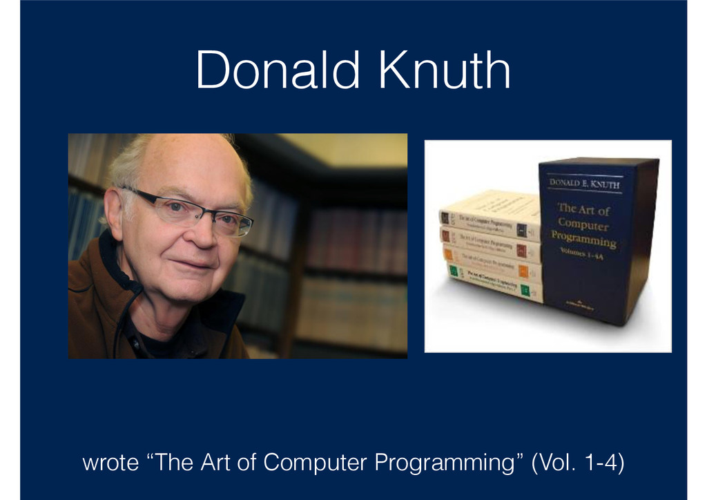 """Donald Knuth wrote """"The Art of Computer Program..."""