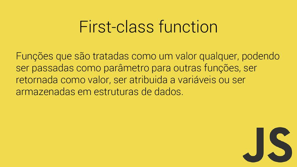 First-class function Funções que são tratadas c...