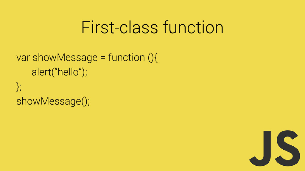 First-class function var showMessage = function...