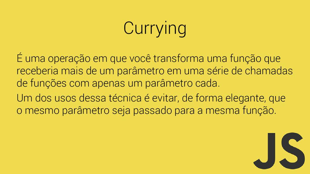 Currying É uma operação em que você transforma ...