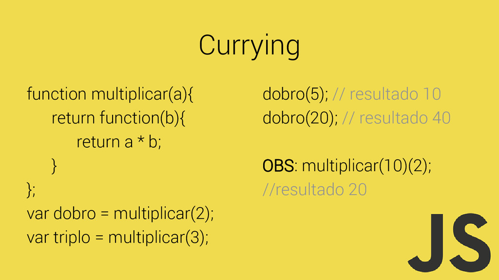 Currying function multiplicar(a){ return functi...