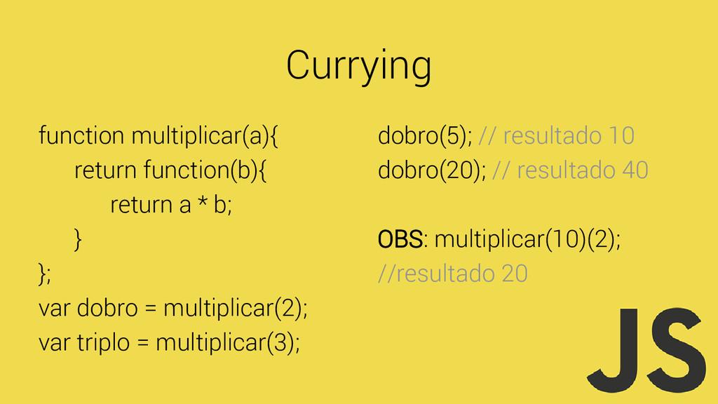 Currying function multiplicar(a){ return functi...