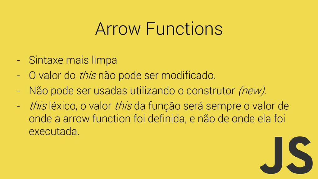 Arrow Functions - Sintaxe mais limpa - O valor ...