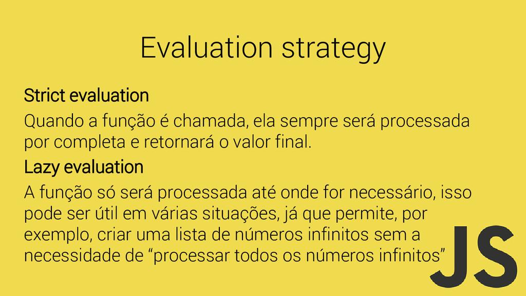 Evaluation strategy Strict evaluation Quando a ...