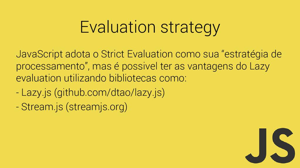 Evaluation strategy JavaScript adota o Strict E...