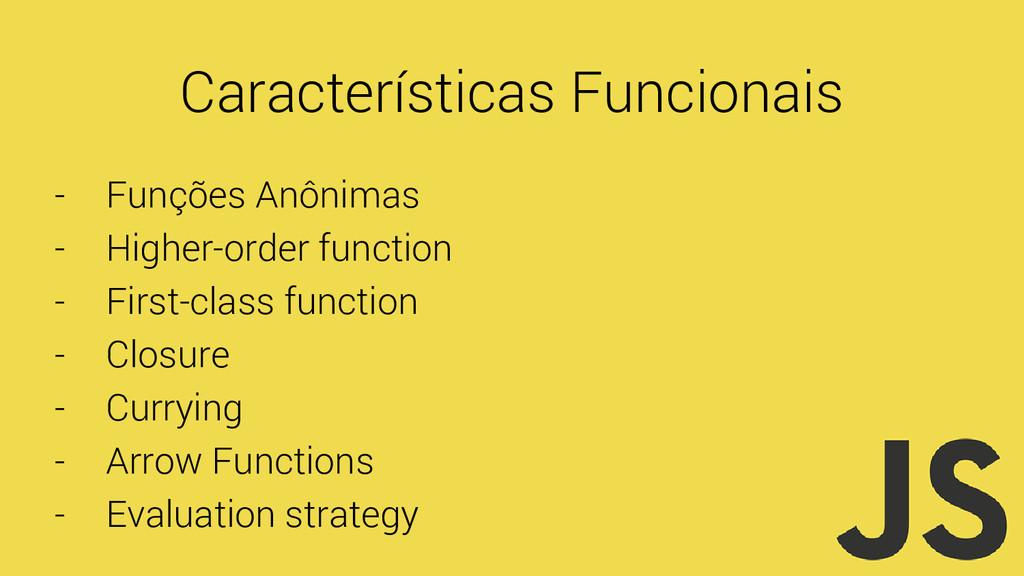 Características Funcionais - Funções Anônimas -...