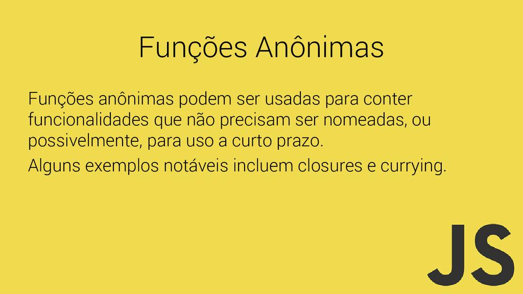 Funções Anônimas Funções anônimas podem ser usa...