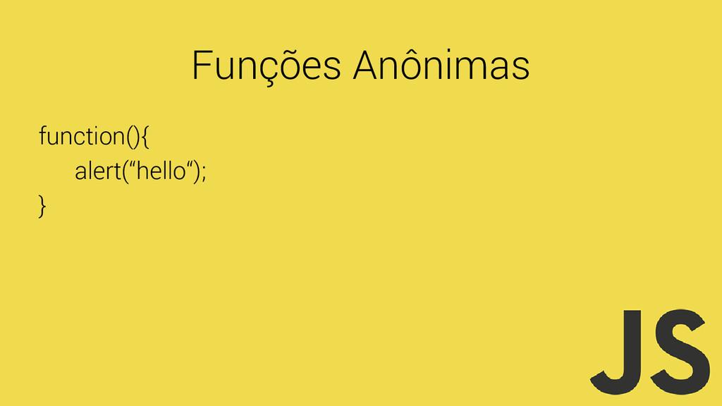 "Funções Anônimas function(){ alert(""hello""); }"
