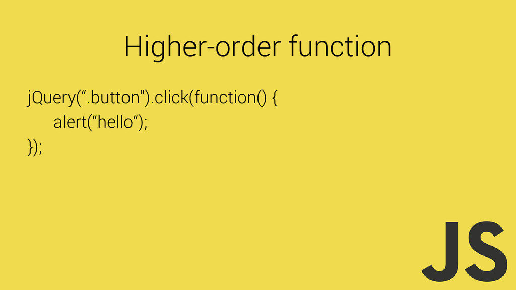 "Higher-order function jQuery("".button"").click(f..."