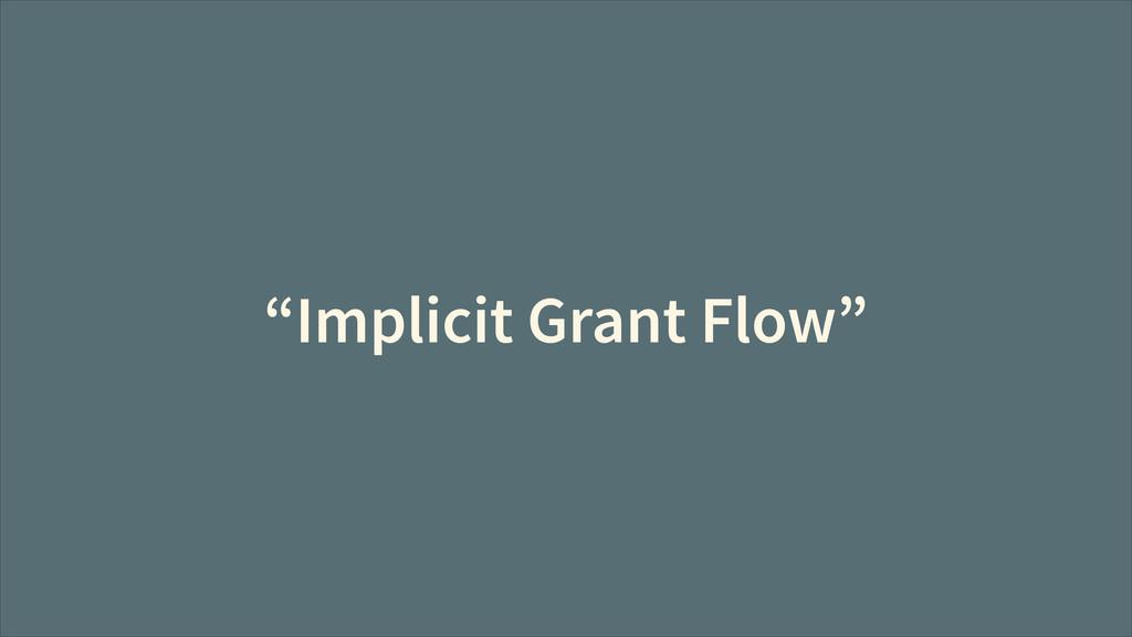 """Implicit Grant Flow"""