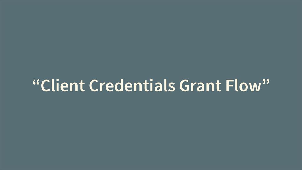 """Client Credentials Grant Flow"""