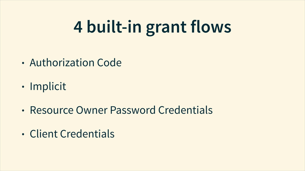4 built-in grant flows • Authorization Code • I...