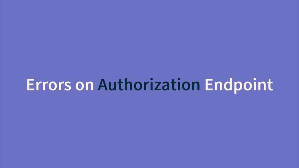 Errors on Authorization Endpoint