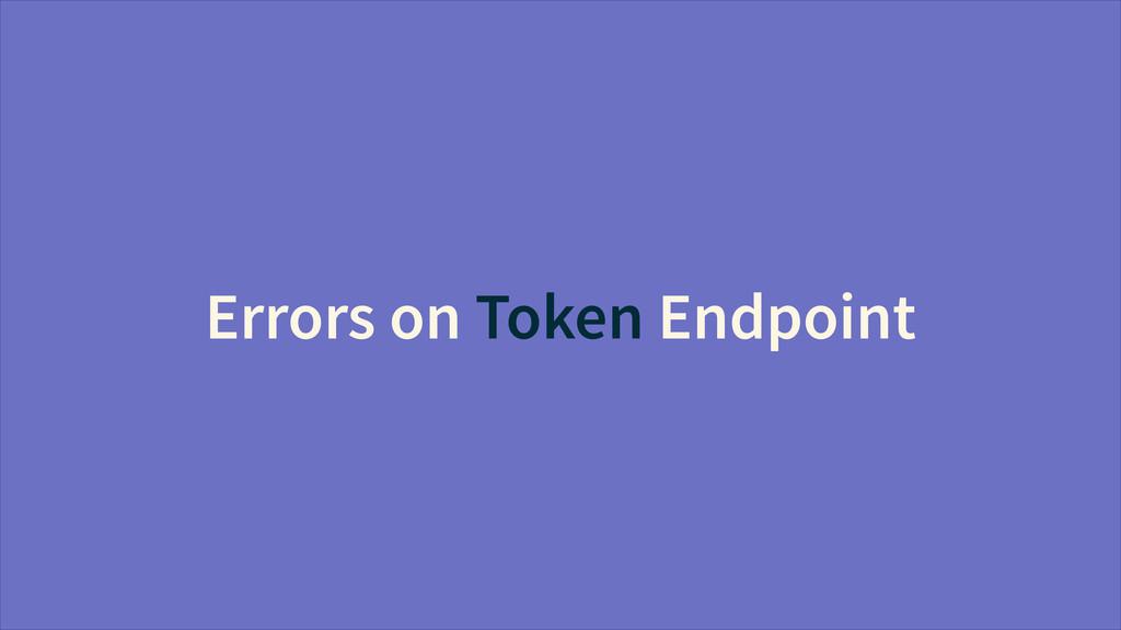 Errors on Token Endpoint