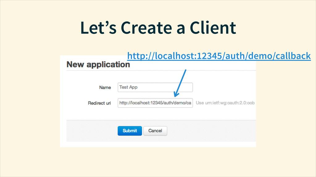 Let's Create a Client http://localhost:12345/au...