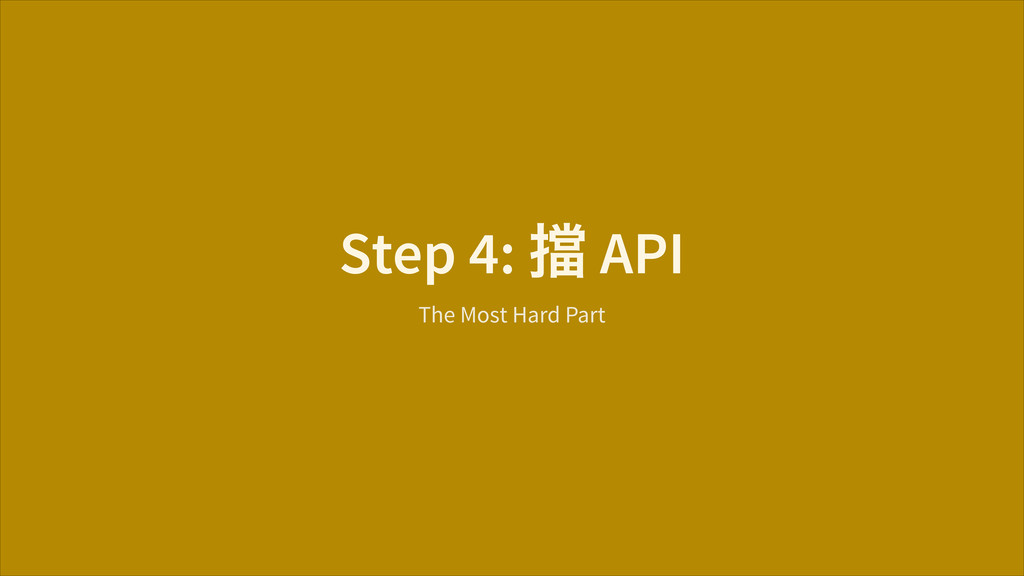 Step 4: Ẳ API The Most Hard Part