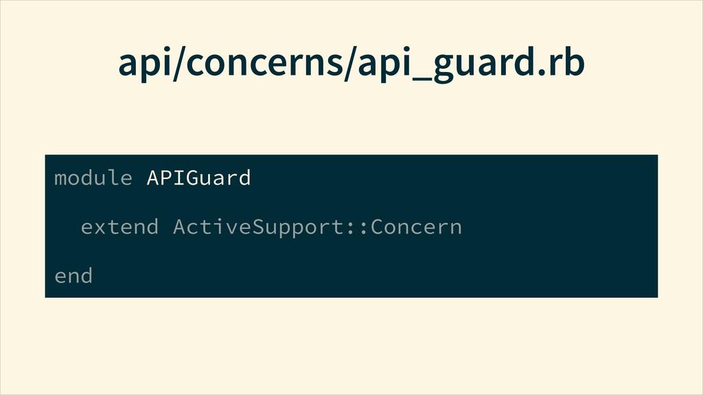 api/concerns/api_guard.rb module APIGuard exten...