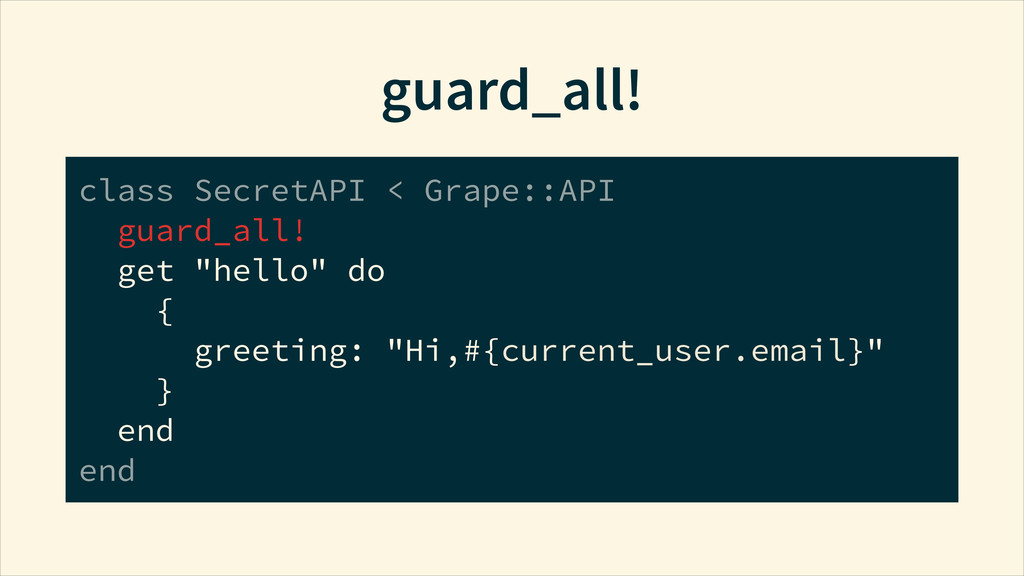 guard_all! class SecretAPI < Grape::API guard_...
